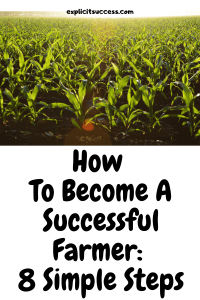 How To Become A Successful Farmer: 8 Simple Steps